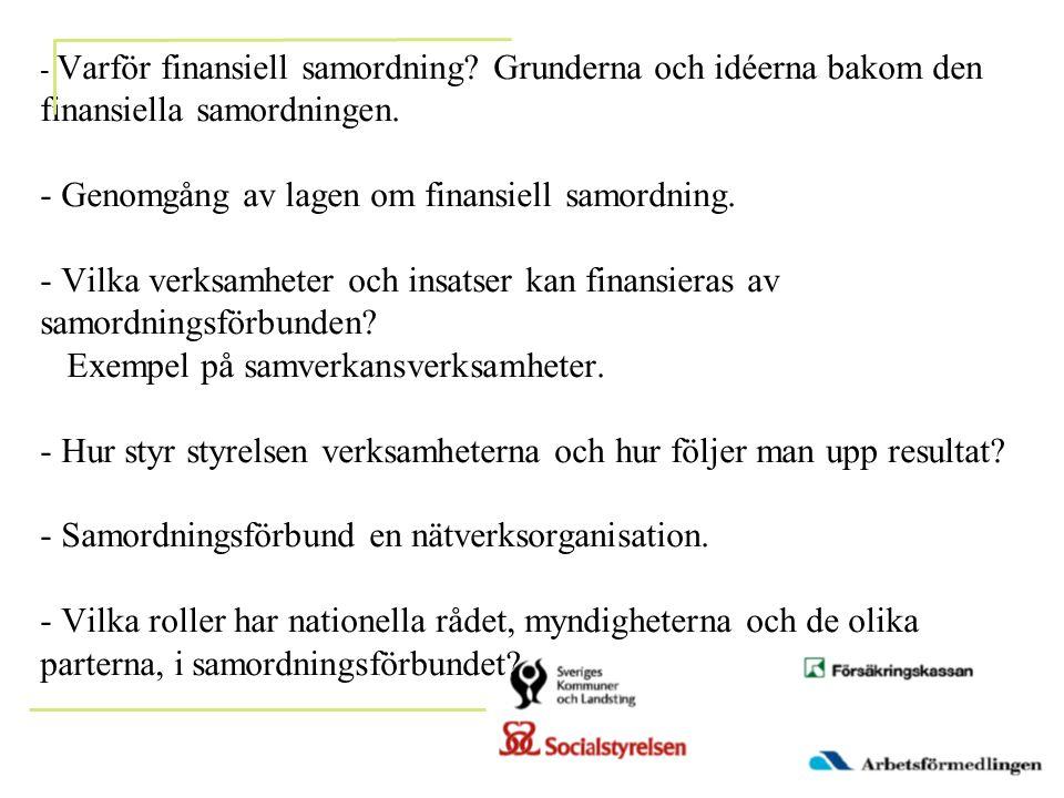 - Varför finansiell samordning? Grunderna och idéerna bakom den finansiella samordningen. - Genomgång av lagen om finansiell samordning. - Vilka verks