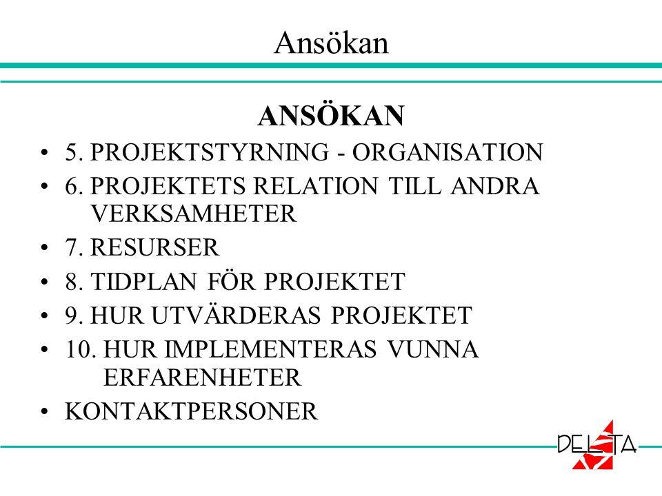 Ansökan ANSÖKAN •5.PROJEKTSTYRNING - ORGANISATION •6.
