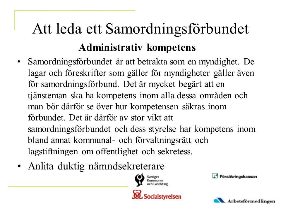 Att leda ett Samordningsförbundet Administrativ kompetens •Samordningsförbundet är att betrakta som en myndighet.