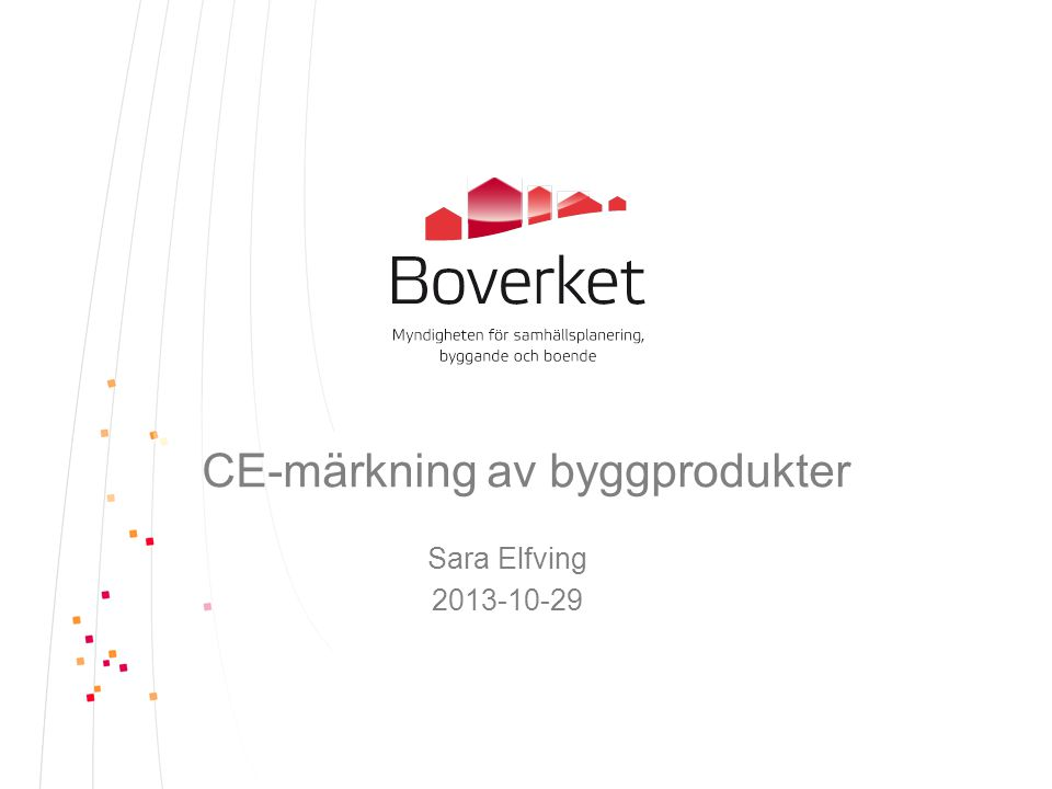 CE-märkning av byggprodukter Sara Elfving 2013-10-29