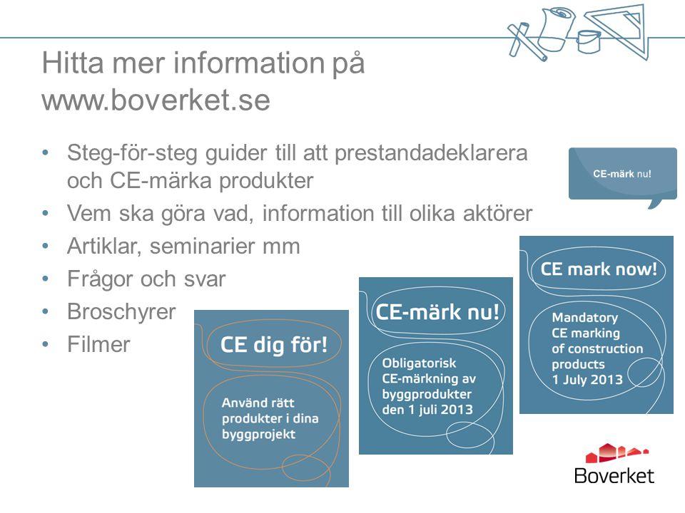 Hitta mer information på www.boverket.se •Steg-för-steg guider till att prestandadeklarera och CE-märka produkter •Vem ska göra vad, information till olika aktörer •Artiklar, seminarier mm •Frågor och svar •Broschyrer •Filmer