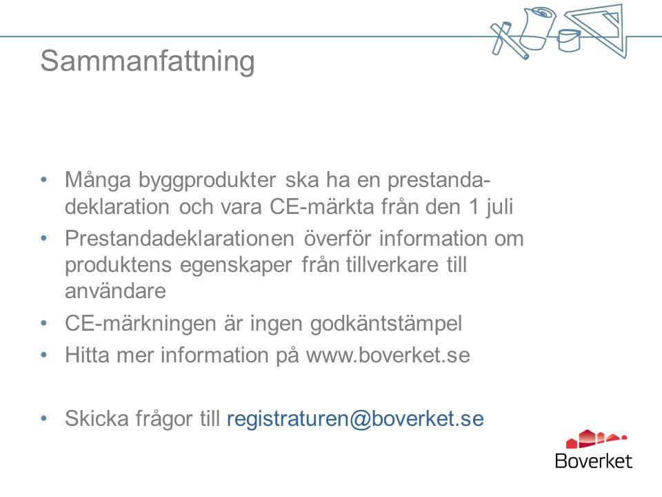 Sammanfattning •Många byggprodukter ska ha en prestanda- deklaration och vara CE-märkta från den 1 juli •Prestandadeklarationen överför information om produktens egenskaper från tillverkare till användare •CE-märkningen är ingen godkäntstämpel •Hitta mer information på www.boverket.se •Skicka frågor till registraturen@boverket.se