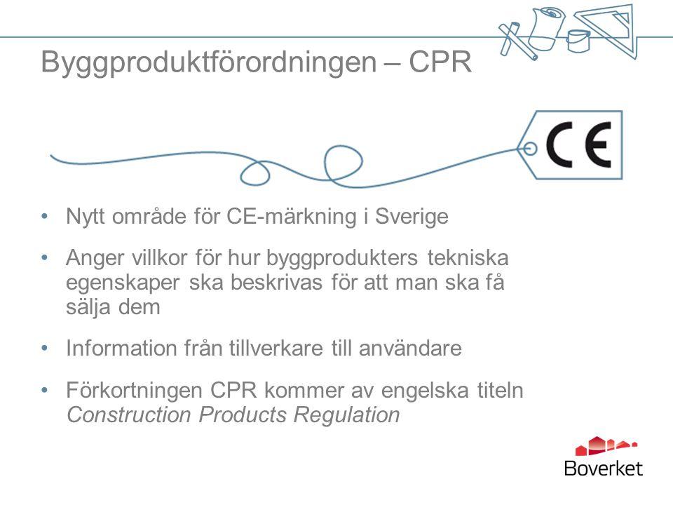 Byggproduktförordningen – CPR •Nytt område för CE-märkning i Sverige •Anger villkor för hur byggprodukters tekniska egenskaper ska beskrivas för att man ska få sälja dem •Information från tillverkare till användare •Förkortningen CPR kommer av engelska titeln Construction Products Regulation