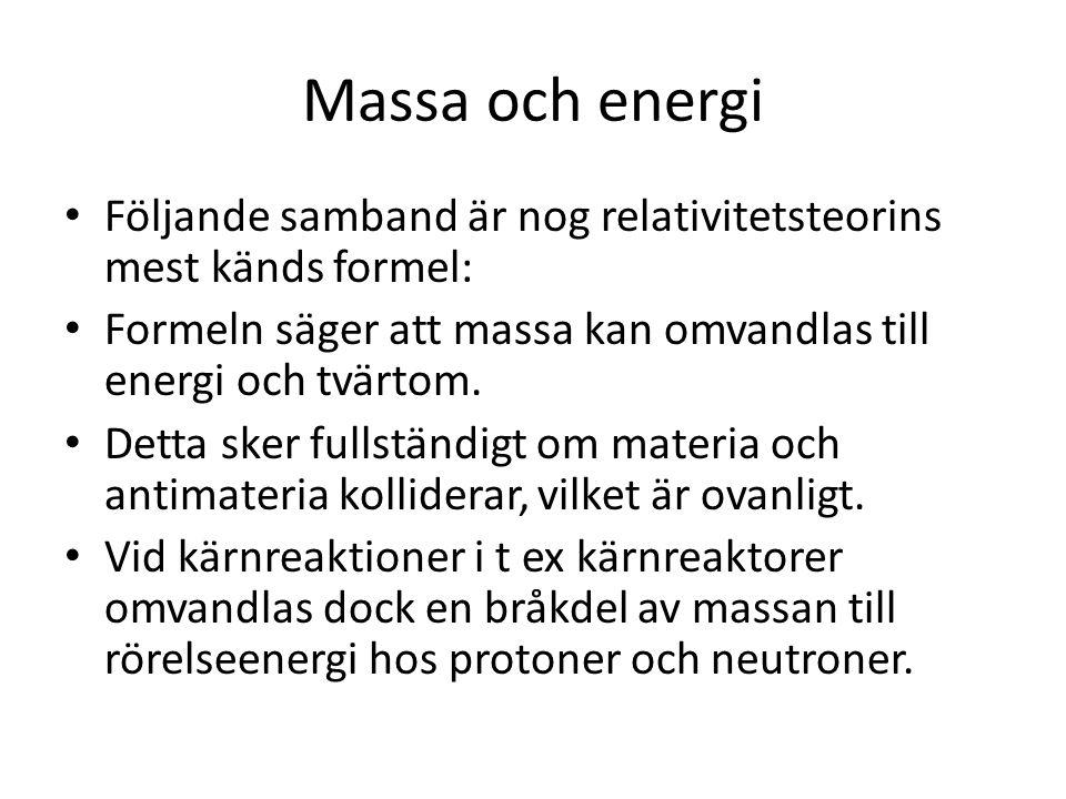Massa och energi • Följande samband är nog relativitetsteorins mest känds formel: • Formeln säger att massa kan omvandlas till energi och tvärtom. • D
