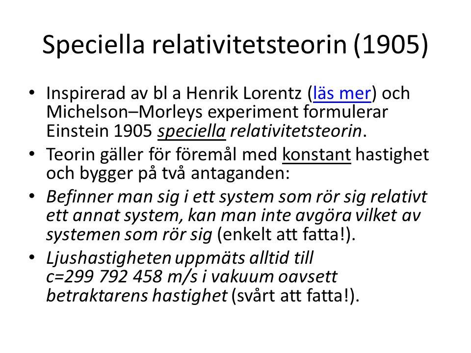 Speciella relativitetsteorin (1905) • Inspirerad av bl a Henrik Lorentz (läs mer) och Michelson–Morleys experiment formulerar Einstein 1905 speciella
