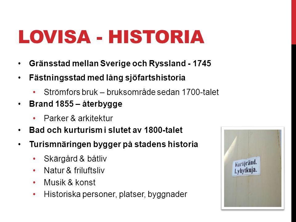 LOVISA - HISTORIA •Gränsstad mellan Sverige och Ryssland - 1745 •Fästningsstad med lång sjöfartshistoria •Strömfors bruk – bruksområde sedan 1700-tale