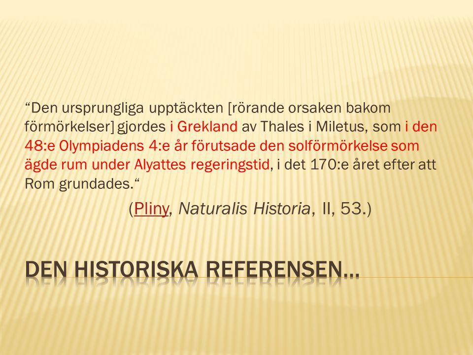"""""""Den ursprungliga upptäckten [rörande orsaken bakom förmörkelser] gjordes i Grekland av Thales i Miletus, som i den 48:e Olympiadens 4:e år förutsade"""
