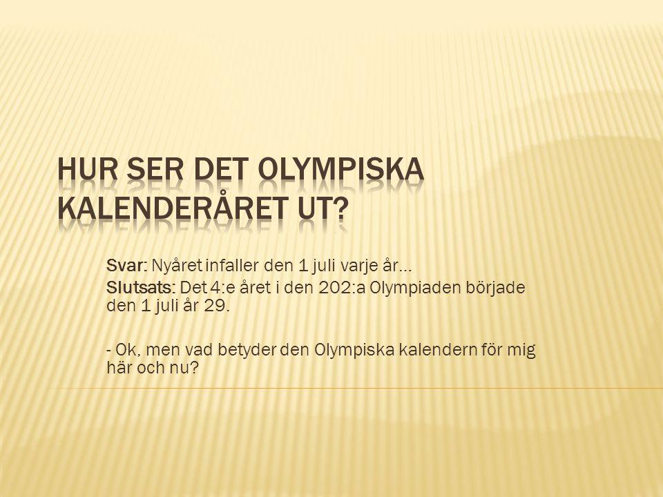 Svar: Nyåret infaller den 1 juli varje år… Slutsats: Det 4:e året i den 202:a Olympiaden började den 1 juli år 29. - Ok, men vad betyder den Olympiska