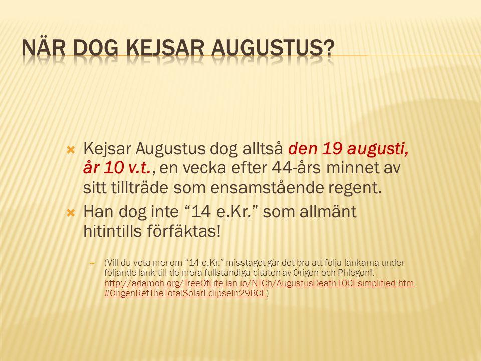 """ Kejsar Augustus dog alltså den 19 augusti, år 10 v.t., en vecka efter 44-års minnet av sitt tillträde som ensamstående regent.  Han dog inte """"14 e."""