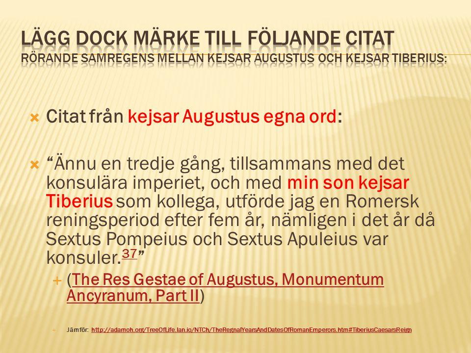 """ Citat från kejsar Augustus egna ord:  """"Ännu en tredje gång, tillsammans med det konsulära imperiet, och med min son kejsar Tiberius som kollega, ut"""