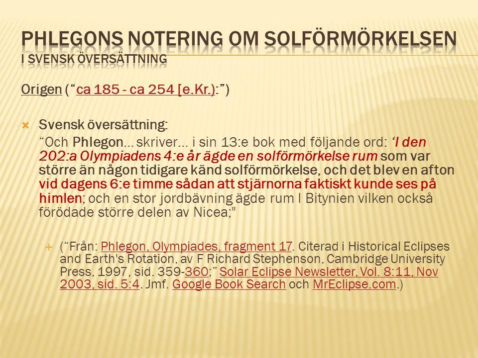 """Origen (""""ca 185 - ca 254 [e.Kr.):"""")ca 185 - ca 254 [e.Kr.)  Svensk översättning: """"Och Phlegon… skriver… i sin 13:e bok med följande ord: 'I den 202:a"""