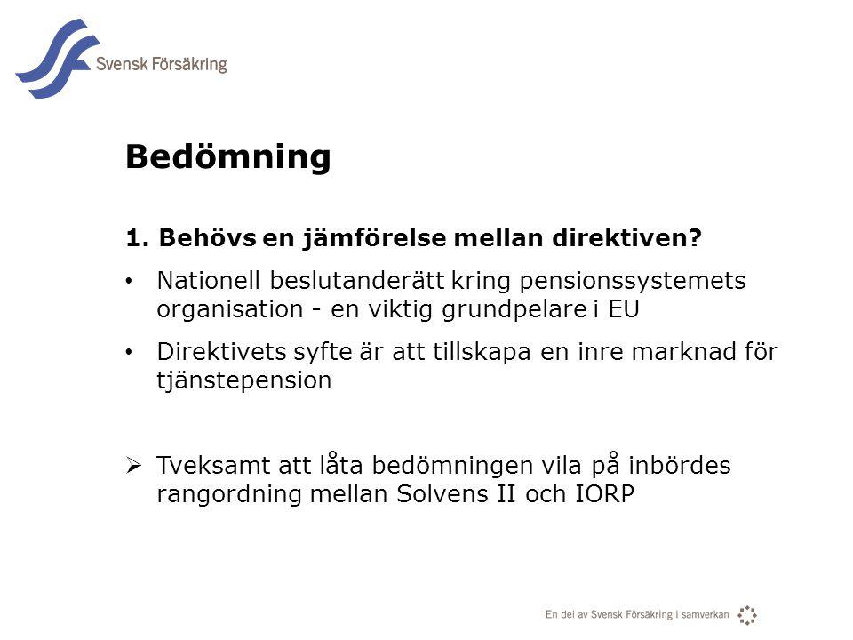 En del av svensk Försäkring i samverkan Bedömning 1. Behövs en jämförelse mellan direktiven? • Nationell beslutanderätt kring pensionssystemets organi