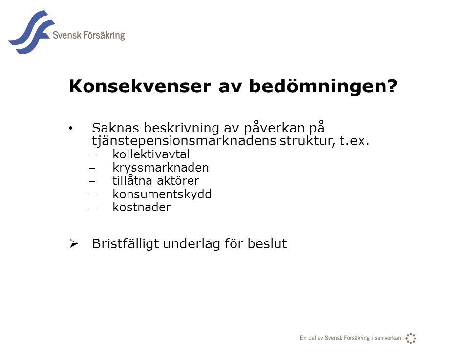 En del av svensk Försäkring i samverkan Konsekvenser av bedömningen? • Saknas beskrivning av påverkan på tjänstepensionsmarknadens struktur, t.ex. ko
