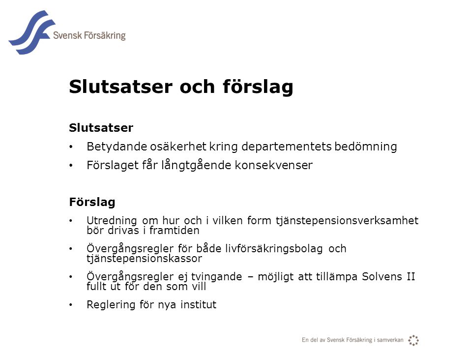 En del av svensk Försäkring i samverkan Slutsatser och förslag Slutsatser • Betydande osäkerhet kring departementets bedömning • Förslaget får långtgå
