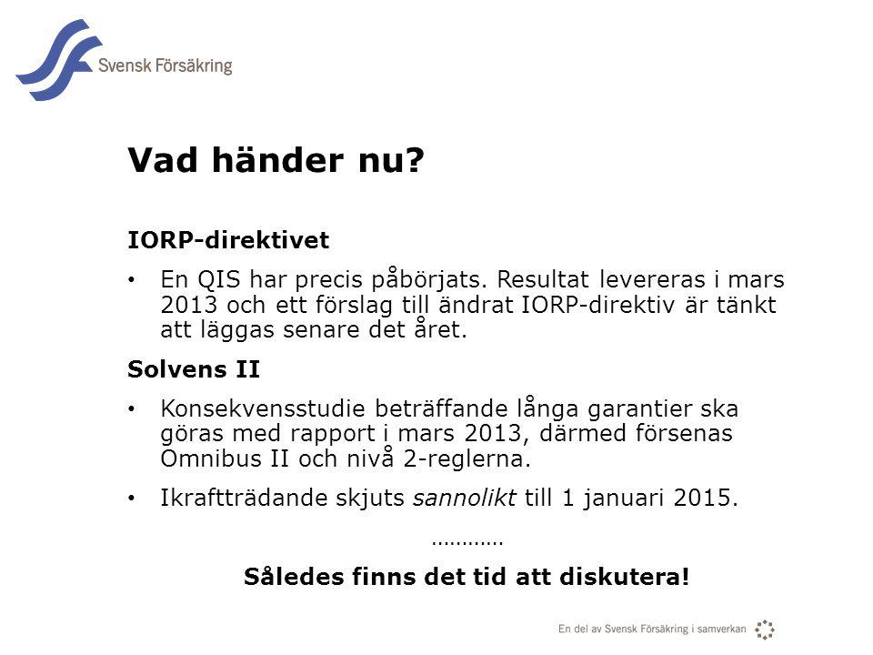 En del av svensk Försäkring i samverkan Vad händer nu? IORP-direktivet • En QIS har precis påbörjats. Resultat levereras i mars 2013 och ett förslag t