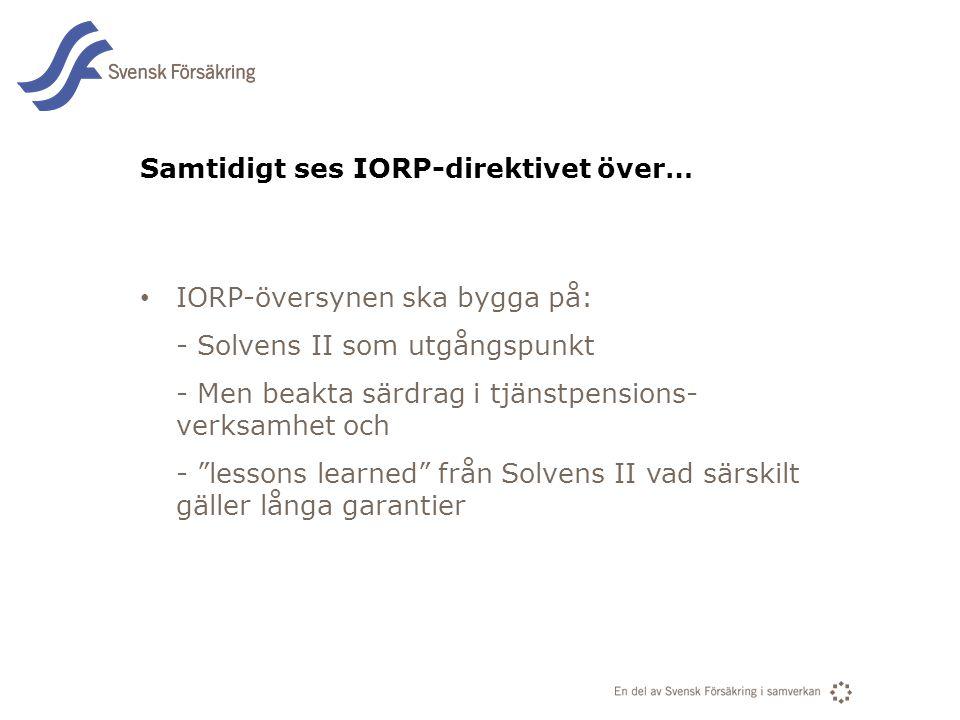 En del av svensk Försäkring i samverkan Samtidigt ses IORP-direktivet över… • IORP-översynen ska bygga på: - Solvens II som utgångspunkt - Men beakta