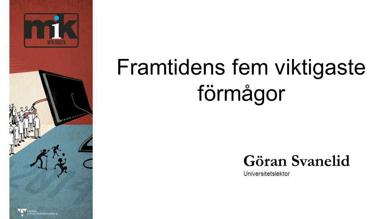 Göran Svanelid Universitetslektor Framtidens fem viktigaste förmågor