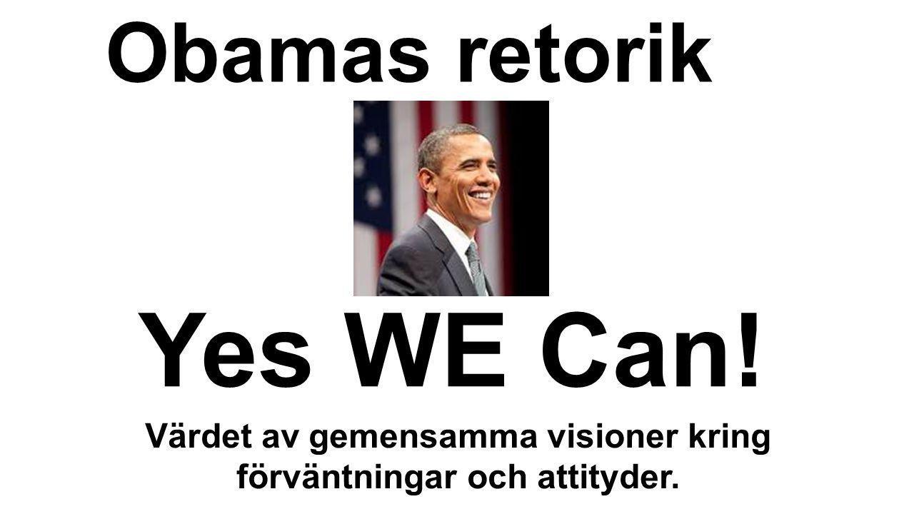 Obamas retorik Yes WE Can! Värdet av gemensamma visioner kring förväntningar och attityder.
