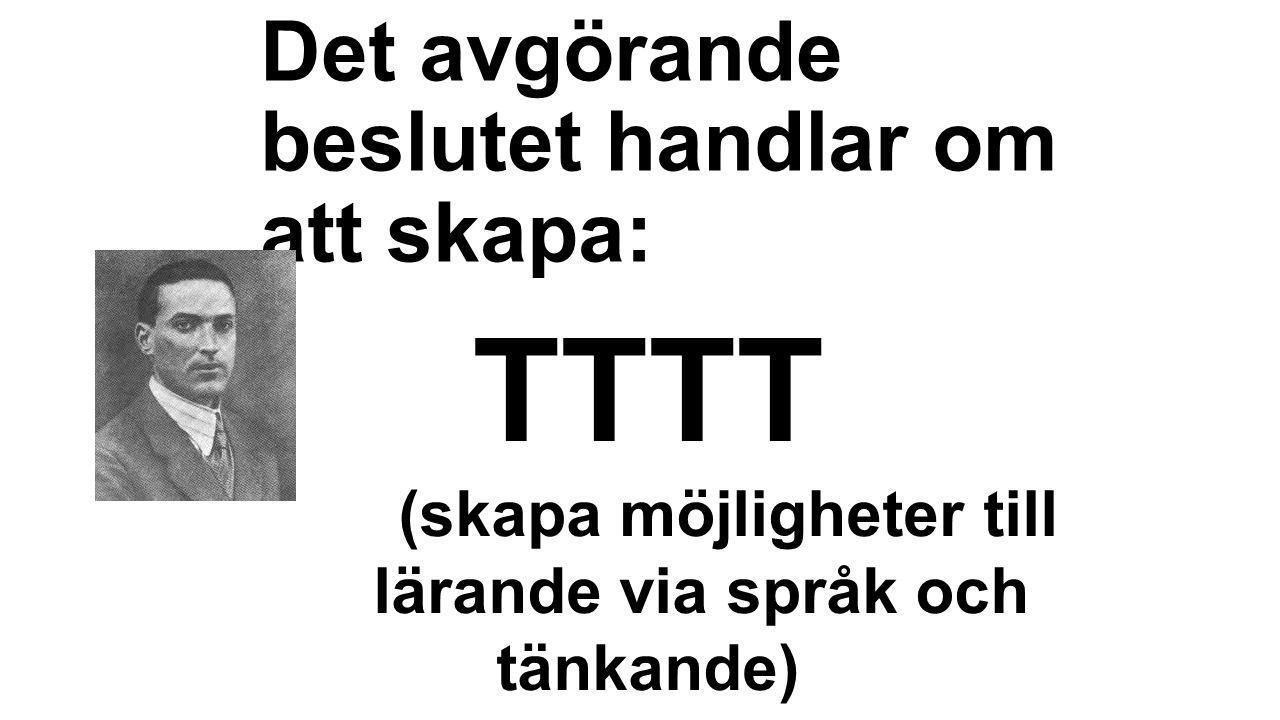 Det avgörande beslutet handlar om att skapa: TTTT (skapa möjligheter till lärande via språk och tänkande)