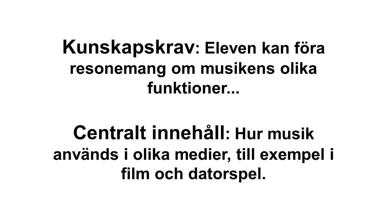 Kunskapskrav : Eleven kan föra resonemang om musikens olika funktioner... Centralt innehåll : Hur musik används i olika medier, till exempel i film oc