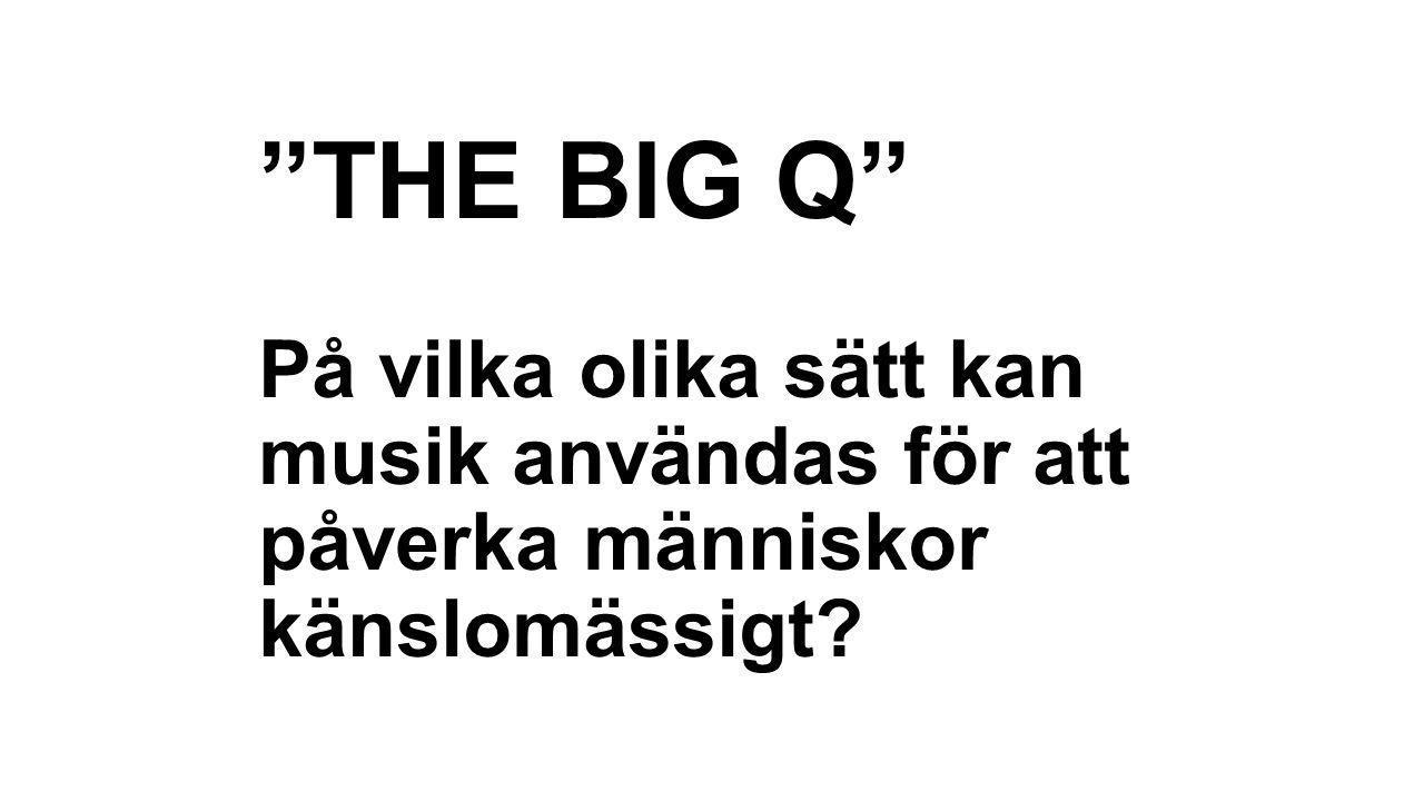 """""""THE BIG Q"""" På vilka olika sätt kan musik användas för att påverka människor känslomässigt?"""