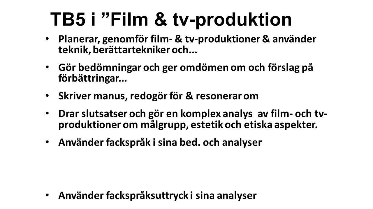 """TB5 i """"Film & tv-produktion • Planerar, genomför film- & tv-produktioner & använder teknik, berättartekniker och... • Gör bedömningar och ger omdömen"""
