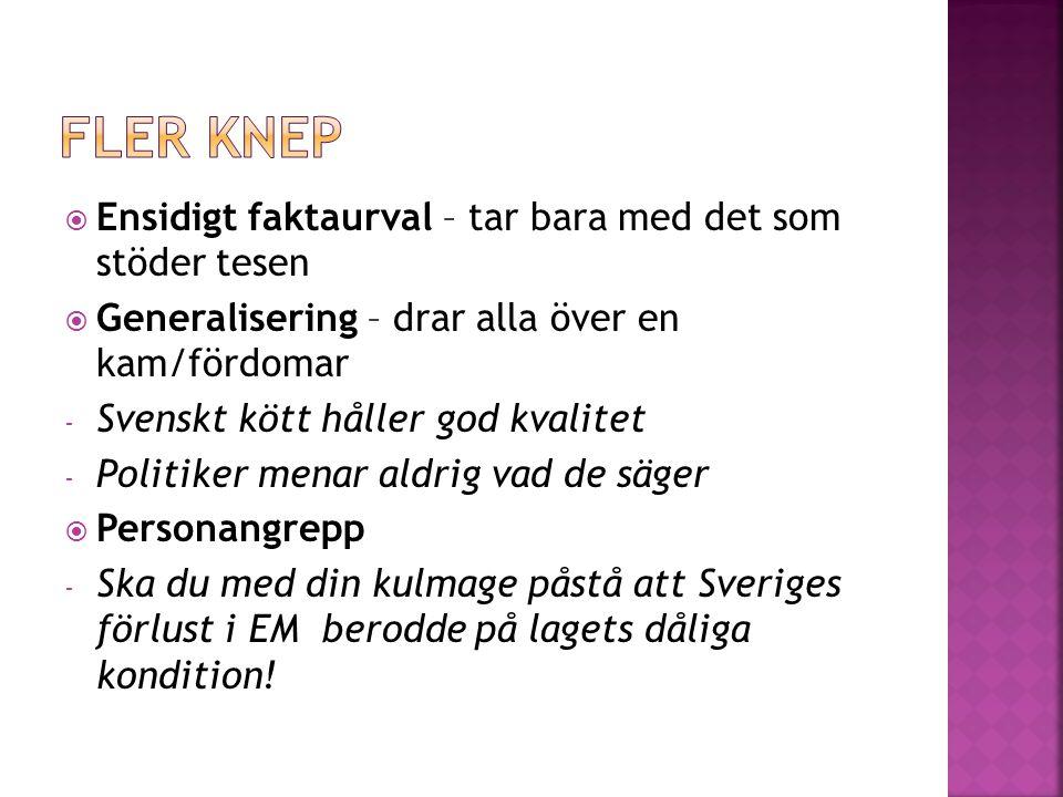  Ensidigt faktaurval – tar bara med det som stöder tesen  Generalisering – drar alla över en kam/fördomar - Svenskt kött håller god kvalitet - Polit