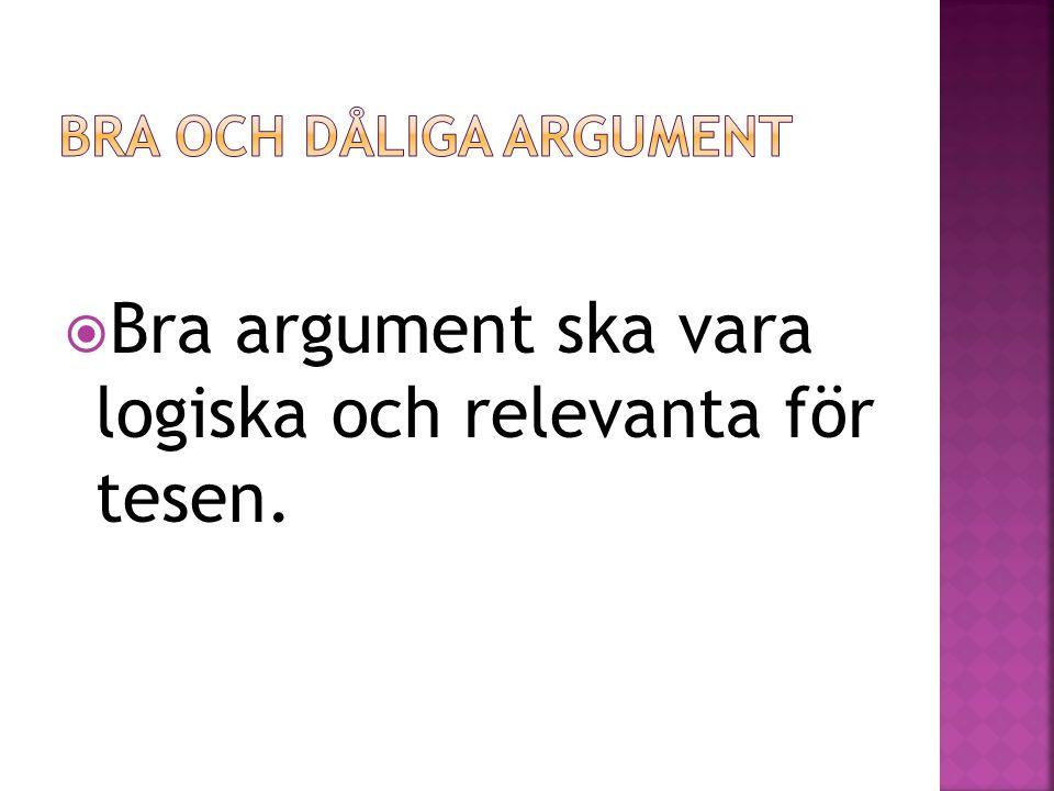  Bra argument ska vara logiska och relevanta för tesen.