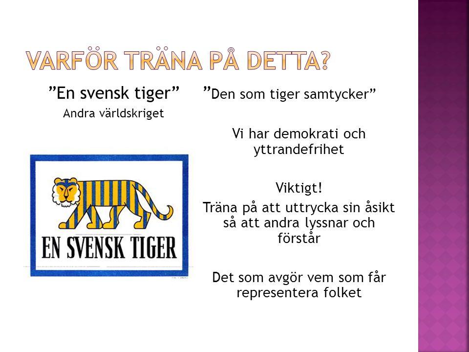 """""""En svensk tiger"""" Andra världskriget """" Den som tiger samtycker"""" Vi har demokrati och yttrandefrihet Viktigt! Träna på att uttrycka sin åsikt så att an"""