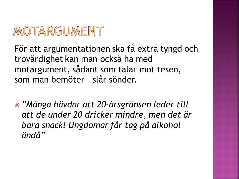 • Folk röker mer när de blir nervösa • Många icke rökare blir irriterade på rökare • Flertalet offer för lungcancer är rökare • Om en kvinna röker när hon är gravid kan barnet skadas • Tobaksindustrin ger Sverige goda exportinkomster • Rökning är en hälsofara för rökaren och den passiva rökaren • Många bränder orsakas av sängrökare • Den som slutar röka går ofta upp i vikt • Pengar som läggs på rökning kan bättre läggas på annat Tobaksrökning kostar samhället mycket pengar