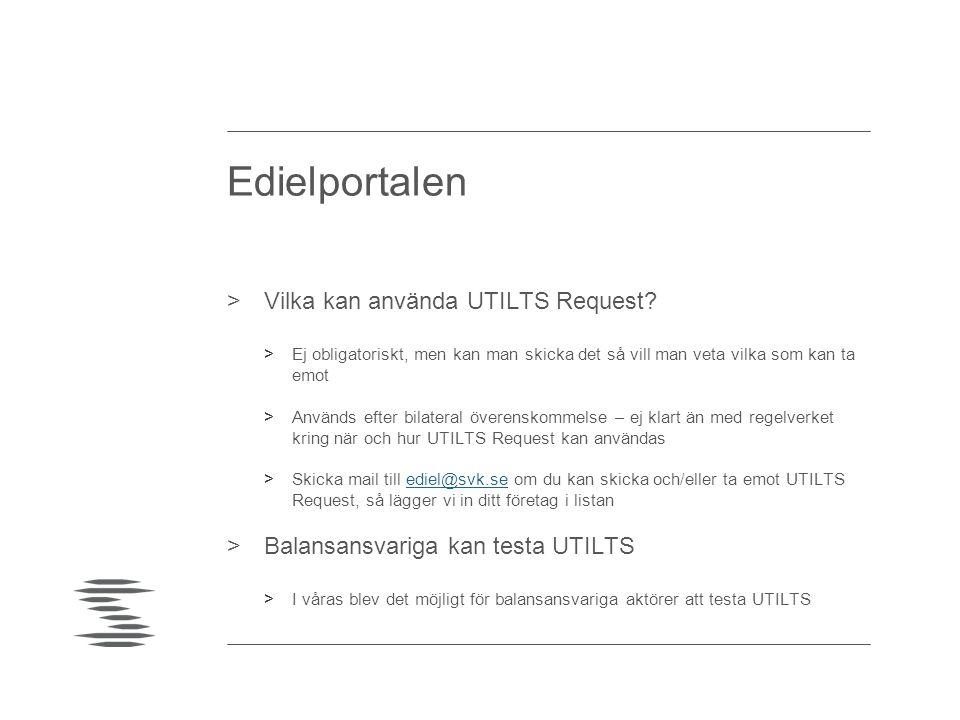 Edielportalen >Vilka kan använda UTILTS Request? >Ej obligatoriskt, men kan man skicka det så vill man veta vilka som kan ta emot >Används efter bilat
