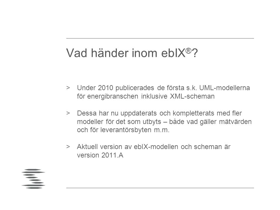 Vad händer inom ebIX ® ? >Under 2010 publicerades de första s.k. UML-modellerna för energibranschen inklusive XML-scheman >Dessa har nu uppdaterats oc