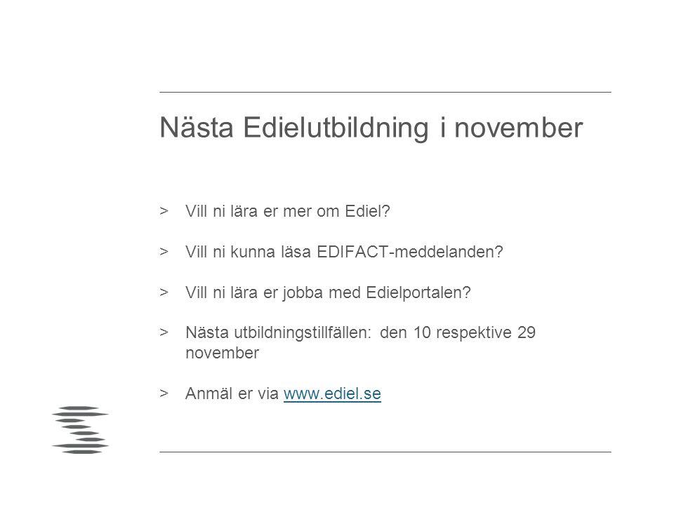 Nästa Edielutbildning i november >Vill ni lära er mer om Ediel? >Vill ni kunna läsa EDIFACT-meddelanden? >Vill ni lära er jobba med Edielportalen? >Nä