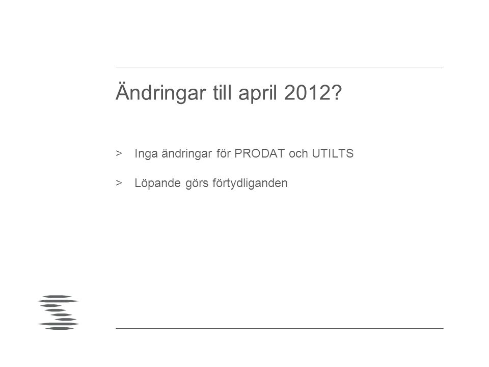 Ändringar till april 2012? >Inga ändringar för PRODAT och UTILTS >Löpande görs förtydliganden
