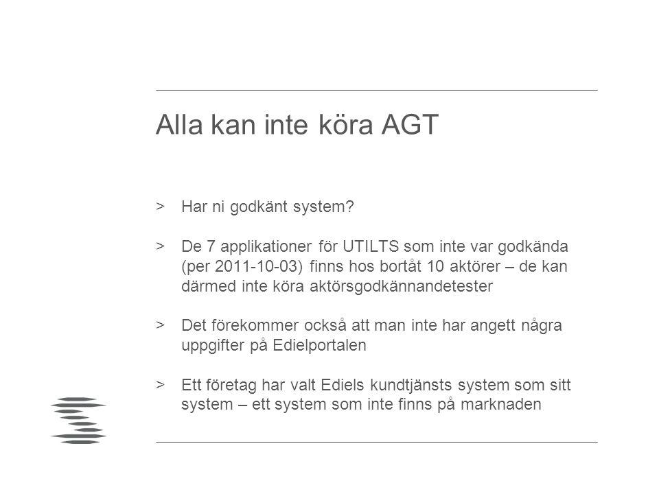 Alla kan inte köra AGT >Har ni godkänt system? >De 7 applikationer för UTILTS som inte var godkända (per 2011-10-03) finns hos bortåt 10 aktörer – de