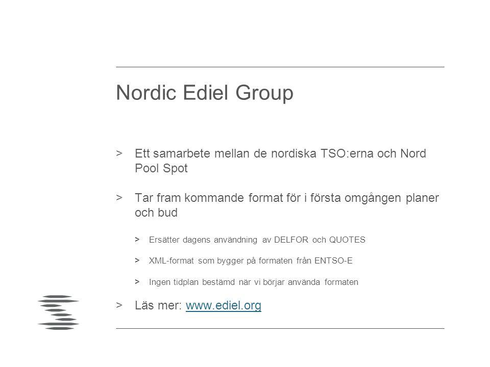 Nordic Ediel Group >Ett samarbete mellan de nordiska TSO:erna och Nord Pool Spot >Tar fram kommande format för i första omgången planer och bud >Ersät