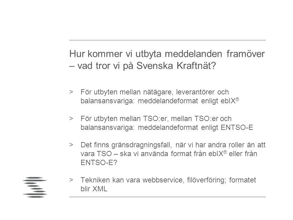 Hur kommer vi utbyta meddelanden framöver – vad tror vi på Svenska Kraftnät? >För utbyten mellan nätägare, leverantörer och balansansvariga: meddeland