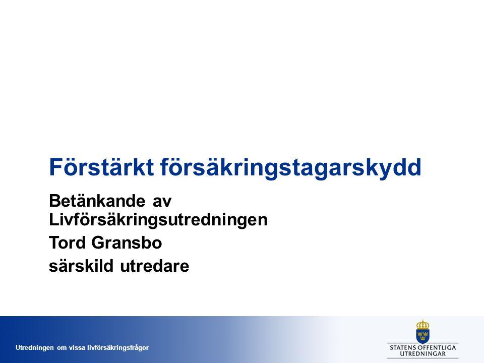 Utredningen om vissa livförsäkringsfrågor Förstärkt försäkringstagarskydd Betänkande av Livförsäkringsutredningen Tord Gransbo särskild utredare