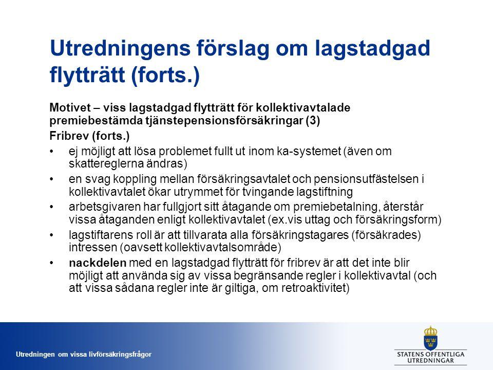 Utredningen om vissa livförsäkringsfrågor Utredningens förslag om lagstadgad flytträtt (forts.) Motivet – viss lagstadgad flytträtt för kollektivavtal