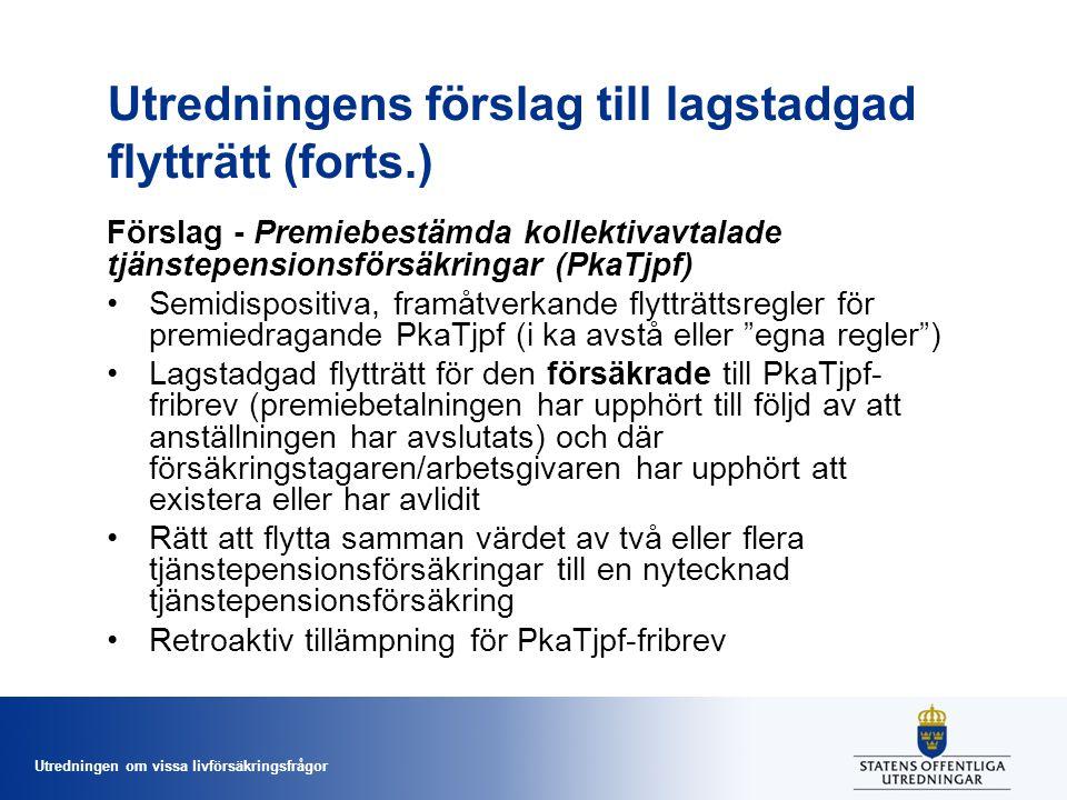 Utredningen om vissa livförsäkringsfrågor Utredningens förslag till lagstadgad flytträtt (forts.) Förslag - Premiebestämda kollektivavtalade tjänstepe