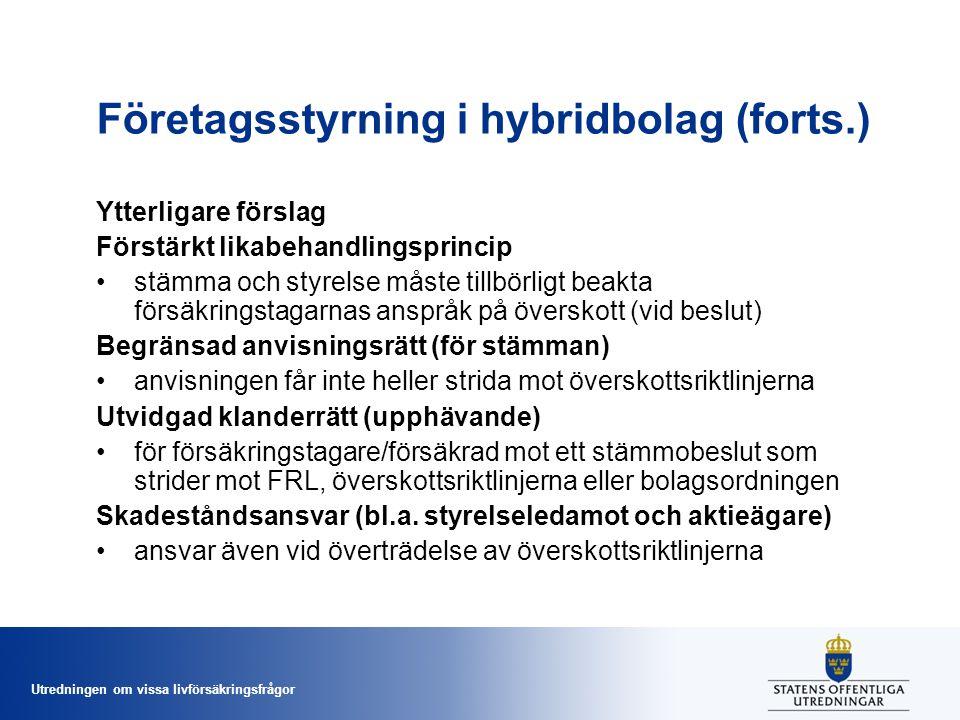 Utredningen om vissa livförsäkringsfrågor Företagsstyrning i hybridbolag (forts.) Ytterligare förslag Förstärkt likabehandlingsprincip •stämma och sty