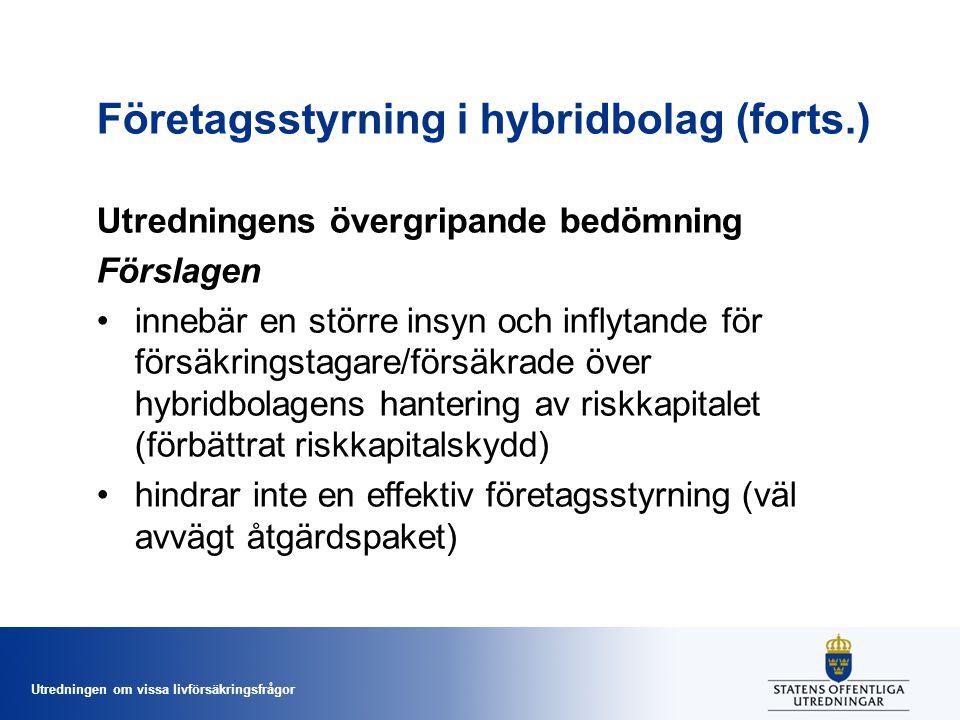 Utredningen om vissa livförsäkringsfrågor Företagsstyrning i hybridbolag (forts.) Utredningens övergripande bedömning Förslagen •innebär en större ins
