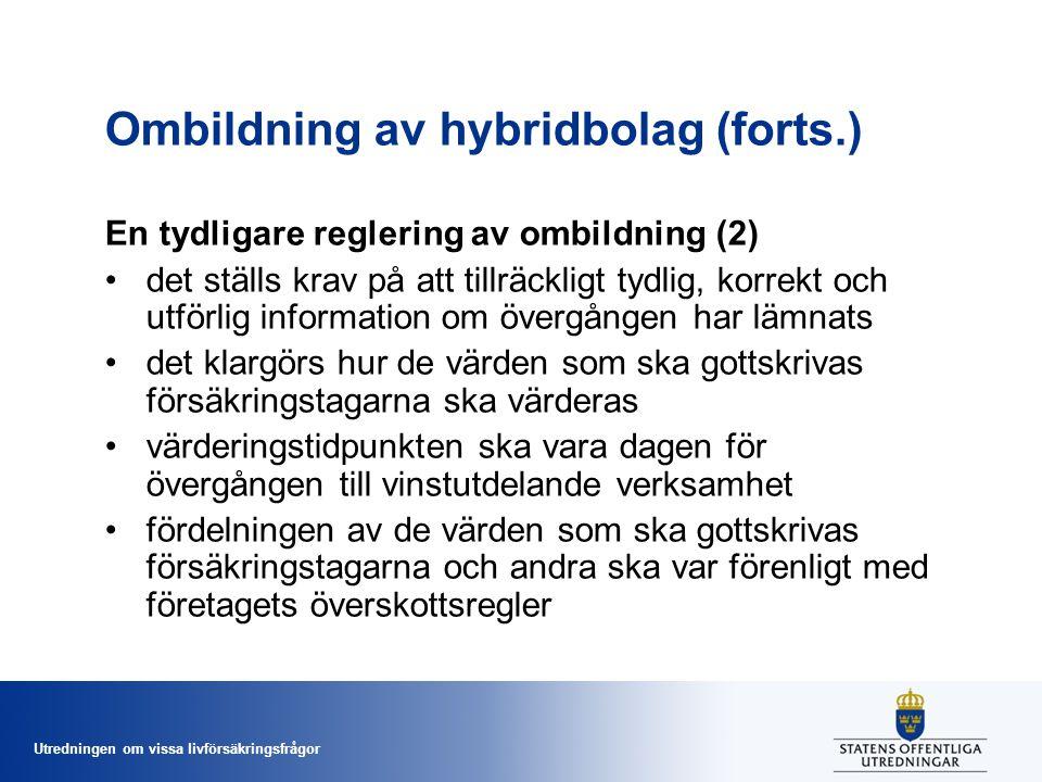 Utredningen om vissa livförsäkringsfrågor Ombildning av hybridbolag (forts.) En tydligare reglering av ombildning (2) •det ställs krav på att tillräck