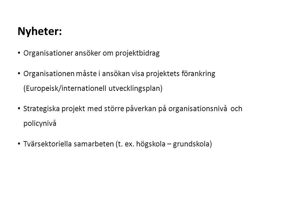 Sv • Organisationer ansöker om projektbidrag • Organisationen måste i ansökan visa projektets förankring (Europeisk/internationell utvecklingsplan) • Strategiska projekt med större påverkan på organisationsnivå och policynivå • Tvärsektoriella samarbeten (t.