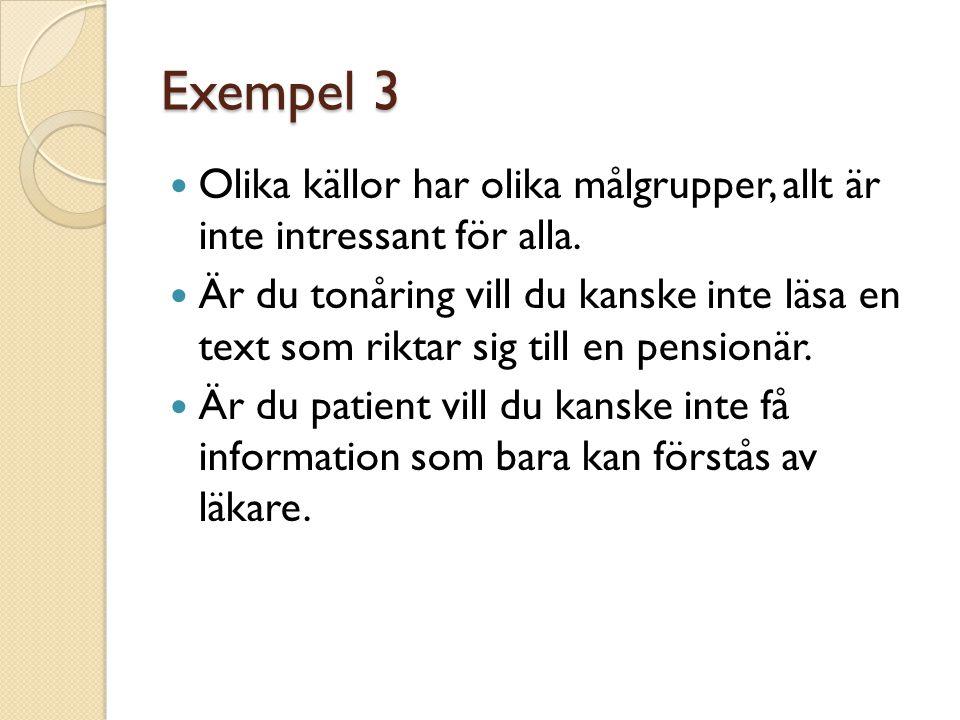 Exempel 3  Olika källor har olika målgrupper, allt är inte intressant för alla.  Är du tonåring vill du kanske inte läsa en text som riktar sig till