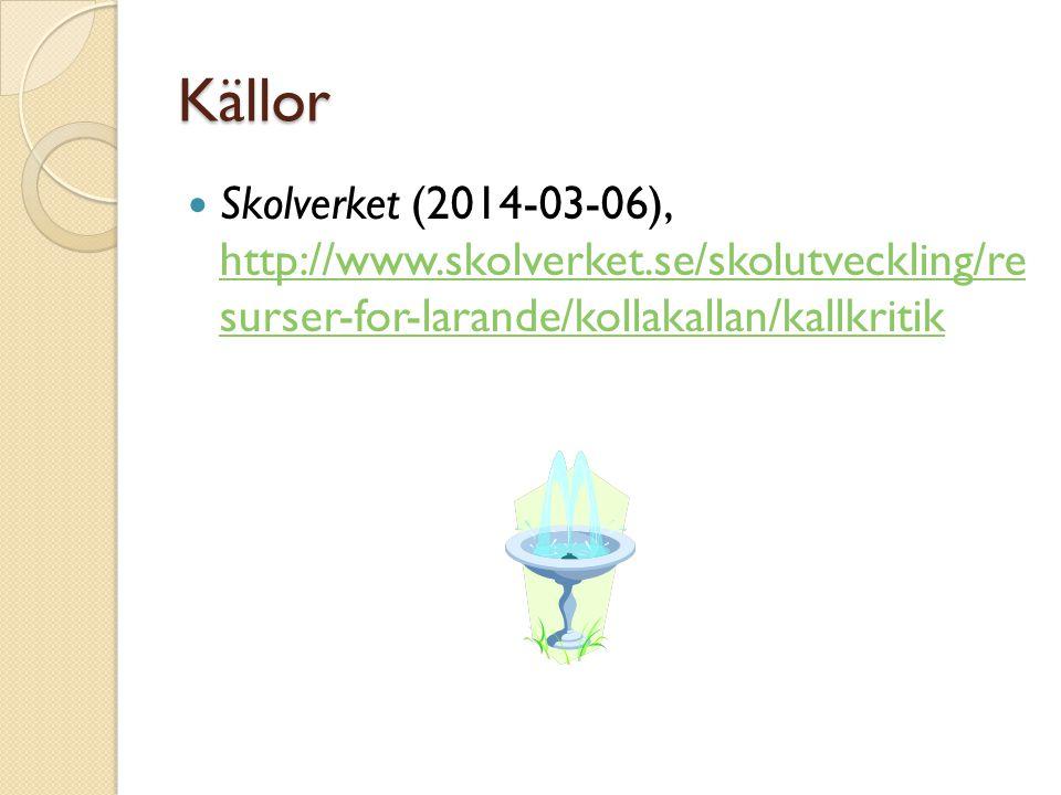Källor  Skolverket (2014-03-06), http://www.skolverket.se/skolutveckling/re surser-for-larande/kollakallan/kallkritik http://www.skolverket.se/skolut
