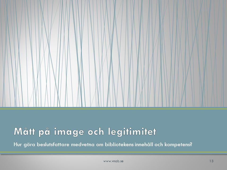 Hur göra beslutsfattare medvetna om bibliotekens innehåll och kompetens? 13www.vnab.se