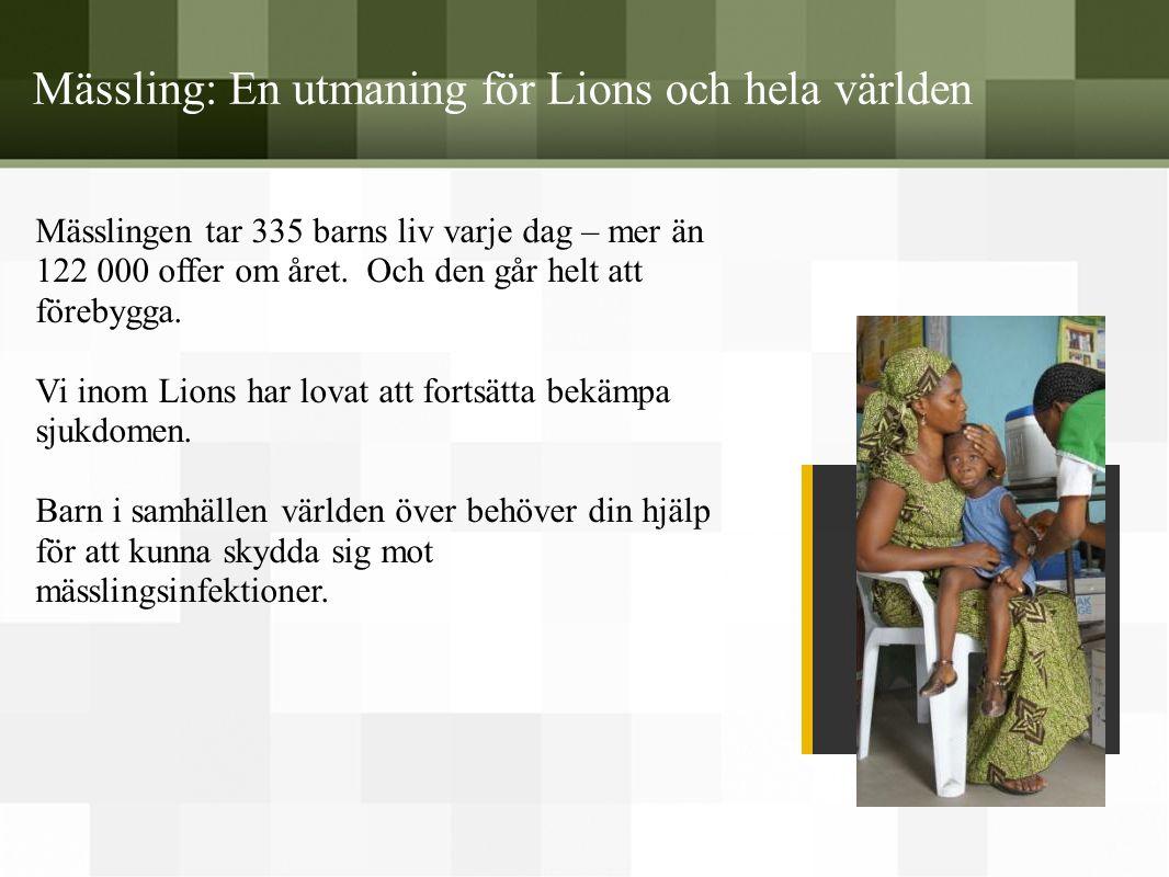 Mässling: En utmaning för Lions och hela världen Mässlingen tar 335 barns liv varje dag – mer än 122 000 offer om året. Och den går helt att förebygga
