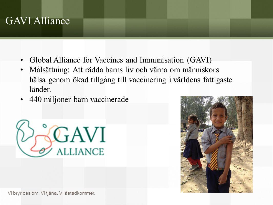 Vi bryr oss om. Vi tjäna. Vi åstadkommer. GAVI Alliance •Global Alliance for Vaccines and Immunisation (GAVI) •Målsättning: Att rädda barns liv och vä