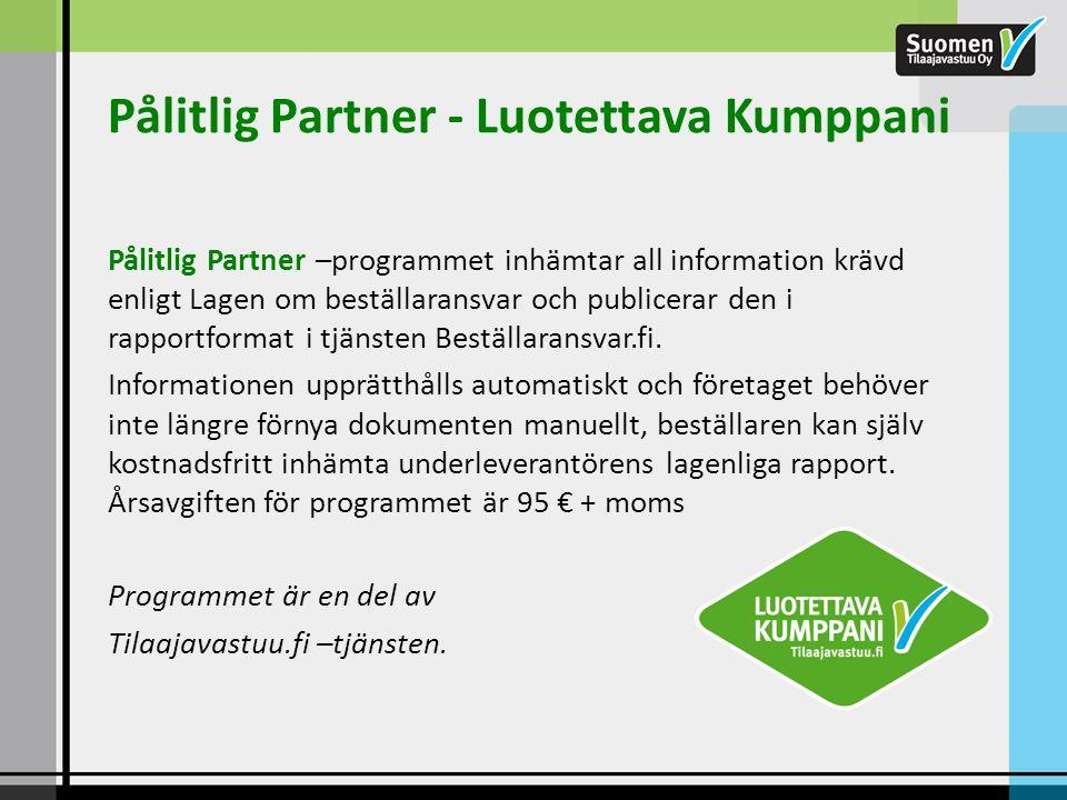 Pålitlig Partner - Luotettava Kumppani Pålitlig Partner –programmet inhämtar all information krävd enligt Lagen om beställaransvar och publicerar den